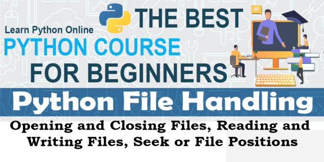 Python File Handling - Opening and Closing Files, Reading and Writing files